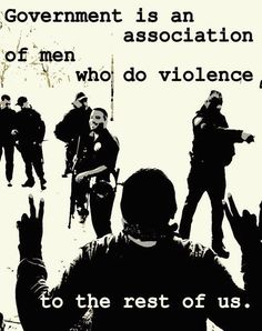 Government is an association of men who do violence to the rest of us | Anonymous ART of Revolution