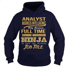 BUSINESS INTELLIGENCE ANALYST - NINJA - #kids #design tshirts. BUY NOW => https://www.sunfrog.com/LifeStyle/BUSINESS-INTELLIGENCE-ANALYST--NINJA-Navy-Blue-Hoodie.html?60505