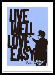 """""""Live Well, Love Easy"""" by Morley."""