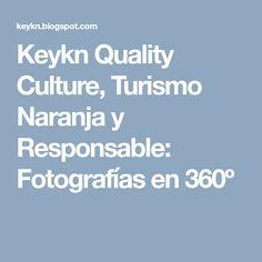 Keykn Quality Culture, Turismo Naranja y Responsable: Fotografías en 360º