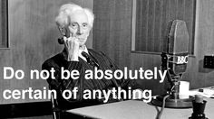One of the 10 timeless commandments from Bertrand Russell; a British philosopher, mathematician, activist and writer