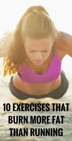 10 EXERCISES THAT BURN MORE FAT THAN RUNNING ❤︎