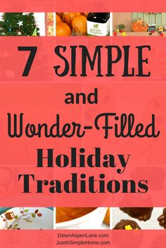 Simple and Wonder Filled Holiday Traditions for your family this Christmas season. Join Carri as she shares 7 traditions you can put into practice now to slow down and savor this Christmas season. Part f the Simplify The Season Holiday Blog Party at Just A Simple Home.