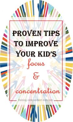 Proven tips to improve your kid's focus and concentration - https://raising-independent-kids.com/10-evidence-backed-tips-teach-kids-focus-concentration/