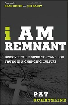 """I Am Remnant: Discover the POWER to Stand for TRUTH in a Changing Culture  by Pat Schatzline  ~ ~ ~   Will you be the last one to stand on the promises of God when all the odds are against you?  Will you be the last one to stand in obedience when everyone else has turned away?  Will you be bold enough to declare, """"I AM REMNANT""""?"""