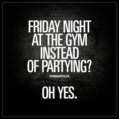 Friday night at the gym instead of partying? Oh yes. It's Friday and friday nights for us gym junkies, is ALL ABOUT the gym. Fuck partying. Fuck getting wasted at the club. We be in the gym MAKING GAINS! Like and repin this gym quote if you'll be in the gym making gains on a Friday night! #fridaynight #gymmotivation #trainharder