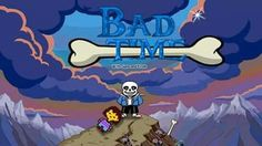 Bad Time, come on now grab some nice cream, with Sans the Skeleton, and Frisk the Human, the time that never ends, Bad Time!