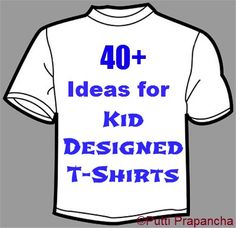 Over 40 simple ideas for the kids to make designer Shirts - for themselves, for dads, teachers, anybody they love!!