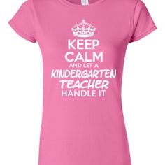 Keep Calm & Let A Kindergarten Teacher Handle It - Junior Fit Tee