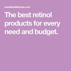 The best retinol products for every need and budget.