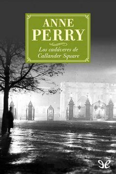 'Los cadáveres de Callander Square', Anne Perry. La alta sociedad londinense, donde el buen gusto es esencial para esconder bajas pasiones