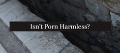 Isn't Porn Harmless? Staying Single, Waiting, Porn, Articles, Teaching, Couples, Couple, Education, Onderwijs