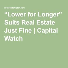 """""""Lower for Longer"""" Suits Real Estate Just Fine 