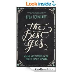 The Best Yes: Making Wise Decisions in the Midst of Endless Demands - Kindle edition by Lysa TerKeurst. Religion & Spirituality Kindle eBooks @ AmazonSmile.