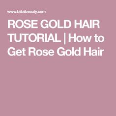 ROSE GOLD HAIR TUTORIAL   How to Get Rose Gold Hair