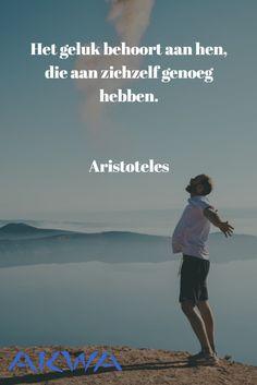 Het geluk behoort aan hen, die aan zichzelf genoeg hebben. #Aristoteles #geluk #akwaquotes