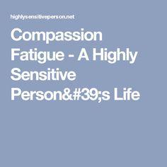 Compassion Fatigue - A Highly Sensitive Person's Life
