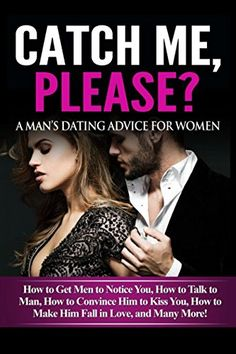 Catch Me, Please? A Man's Dating Advice For Women