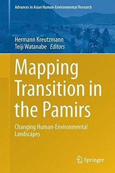 Mapping Transition in the Pamirs: Changing Human-Environmental Landscapes (Advances in Asian Human-E