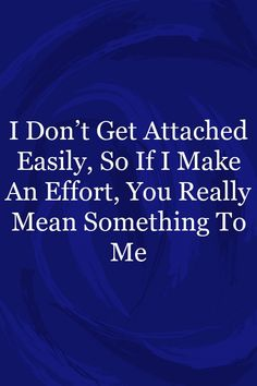 I Don't Get Attached Easily, So If I Make An Effort, You Really Mean Something ToMe This Is Us Quotes, Quote Of The Day, Dont Get Attached, Relationship Quotes For Him, Make An Effort, You Really, Famous Quotes, Personality, Tips