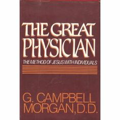 The Great Physician  G. Campbell Morgan