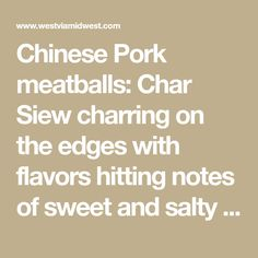 Chinese Pork meatballs: Char Siew charring on the edges with flavors hitting notes of sweet and salty in each-- ideal for a delicious appetizer in 20 minutes.