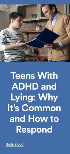 Teens with ADHD generally don't lie to be defiant, but rather to cope with their challenges.