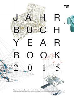 Jahrbuch 2015  Jahrbuch der Fakultät für Architektur, TUM mit einem Schwerpunkt auf Forschung und Entwicklung