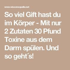 So viel Gift hast du im Körper – Mit nur 2 Zutaten 30 Pfund Toxine aus dem Darm… So much poison in your body – Use only 2 ingredients to flush 30 pounds of toxins out of the intestine. That's how it works! How To Stay Healthy, Healthy Life, Healthy Living, Good To Know, Feel Good, Best Smoothie, Fitness Tips, Health Fitness, Fitness Plan