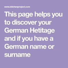 This page helps you to discover your German Hetitage and if you have a German name or surname