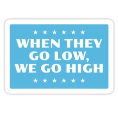 """""""When they go low, we go high!"""" Michelle Obama • Also buy this artwork on stickers, apparel, home decor, and more."""
