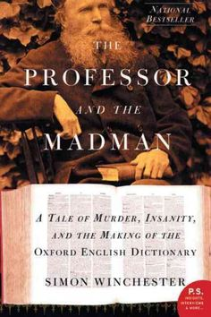 The Professor and the Madman: A Tale of Murder, Insanity, and the Making of the Oxford English Dictionary, by Simon Winchester; MONDAY EVENING BOOK DISCUSSION