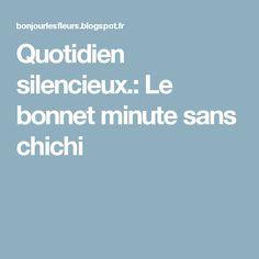 Quotidien silencieux.: Le bonnet minute sans chichi
