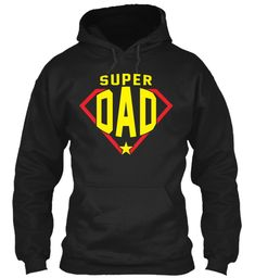 Super Dad, Shirt For Mother's Father Day Black T-Shirt Front Father's Day T Shirts, Dad To Be Shirts, Super Dad, Mother And Father, Hoodies, Sweatshirts, Fathers Day, Dads, Black
