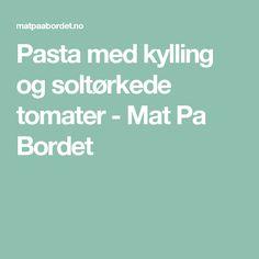 Pasta med kylling og soltørkede tomater - Mat Pa Bordet