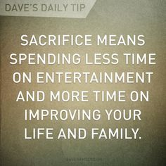 It shouldn't have to be a sacrifice to spend time with your family, but at any rate I like the quote.