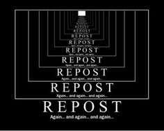"""REPOST: posting content on a contentsite (like reddit) that has been posted already. often these are an easy way to gain """"positive"""" votes as not everyone has seen the post the first time it appeared."""