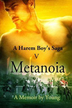 A Harem Boy's Saga - V - METANOIA; a memoir by Young