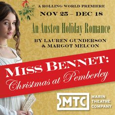 http://www.dramatists.com/cgi-bin/db/single.asp?key=5611  Marin Theatre Companydecks the halls-and stage-this holiday season withMiss Bennet: Christmas at Pemberley,by Playwright in Residence Lauren Gunderson, and MTC's former Director of New Play Development Margot Melcon. This light-hearted continuance of Jane Austen'sPride and Prejudicepicks up two years after the end of Austen's tale, with the focus this time on middle sister