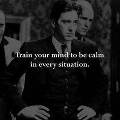 Train your mind to be calm in every situation. Godfather Quotes, The Godfather, Gangster Quotes, Badass Quotes, Wisdom Quotes, Quotes To Live By, Life Quotes, Top Quotes, Fitness Workouts