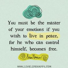 You must be the master of your emotions if you wish to live in peace, for he who can control himself, becomes free. -Leon Brown You must be the master of your emotions if you wish to live in peace, for he who can control himself, becomes free. Now Quotes, Great Quotes, Words Quotes, Quotes To Live By, Life Quotes, Inspirational Quotes, Sayings, Success Quotes, Qoutes