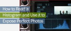 How to Read Histograms and Use it to Expose Perfect Photos by freedigitalphotographytutorials #Photography #Tutorials