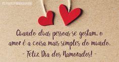Quando duas pessoas se gostam, o amor é a coisa mais simples do mundo. Feliz Dia dos Namorados! (Frases para Face)