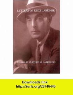Letters of Ring Lardner (9780914061526) Ring Lardner, Clifford M. Caruthers , ISBN-10: 0914061526  , ISBN-13: 978-0914061526 ,  , tutorials , pdf , ebook , torrent , downloads , rapidshare , filesonic , hotfile , megaupload , fileserve