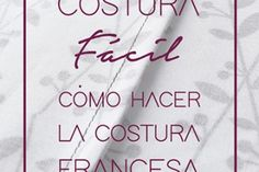 COSTURA FRANCESA. TÉCNICAS DE COSTURA . COSTURA FÁCIL paso a paso. Sewing Basics, Sewing Hacks, Sewing Tutorials, Design Blog, Sewing Techniques, Iris, Vestidos, Sewing Lessons, Sewing Blouses