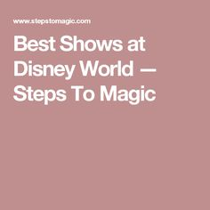Best Shows at Disney World — Steps To Magic