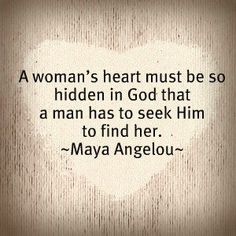 A Woman's heart so hidden in God...Maya Angelou