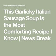 This Garlicky Italian Sausage Soup Is the Most Comforting Recipe I Know | News Break Italian Sausage Soup, Spicy Sausage, Italian Chicken, Spicy Recipes, Soup Recipes, Chicken Recipes, Rice Soup, Best Memories, I Know