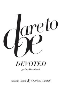 Dare to Be Devoted: 30 Day Devotional by Natalie Grant