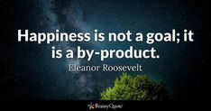 Happiness is not a goal; it is a by-product. - Eleanor Roosevelt #brainyquote #QOTD #happiness #wisdom Spiritual Motivational Quotes, Brainy Quotes, Great Quotes, Inspirational Quotes, Poems By William Shakespeare, Shakespeare Love, Shakespeare Quotes, Simon Sinek Quotes, Wisdom Quotes